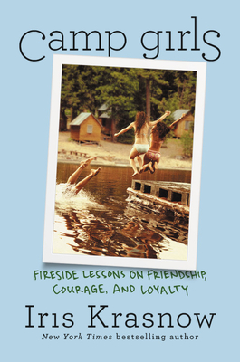 [PDF] [EPUB] Camp Girls: Fireside Lessons on Friendship, Courage, and Loyalty Download by Iris Krasnow