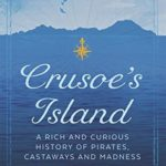 [PDF] [EPUB] Crusoe's Island: A Rich and Curious History of Pirates, Castaways and Madness Download