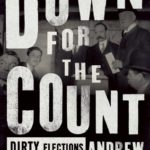 [PDF] [EPUB] Down for the Count: Dirty Elections and the Rotten History of Democracy in America Download