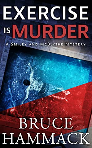 [PDF] [EPUB] Exercise Is Murder (A Smiley and McBlythe Mystery #1) Download by Bruce Hammack