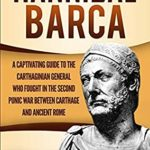 [PDF] [EPUB] Hannibal Barca: A Captivating Guide to the Carthaginian General Who Fought in the Second Punic War Between Carthage and Ancient Rome Download