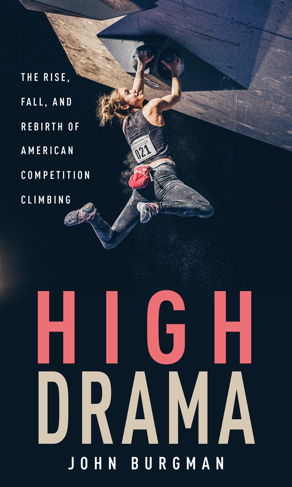 [PDF] [EPUB] High Drama: The Rise, Fall, and Rebirth of American Competition Climbing Download by John Burgman