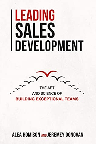 [PDF] [EPUB] Leading Sales Development: The Art and Science of Building Exceptional Teams Download by Alea Homison