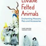 [PDF] [EPUB] Lovable Felted Animals: Enchanting Mascots, Pets and Accessories Download