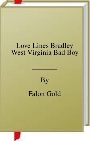 [PDF] [EPUB] Love Lines Bradley West Virginia Bad Boy Download by Falon Gold