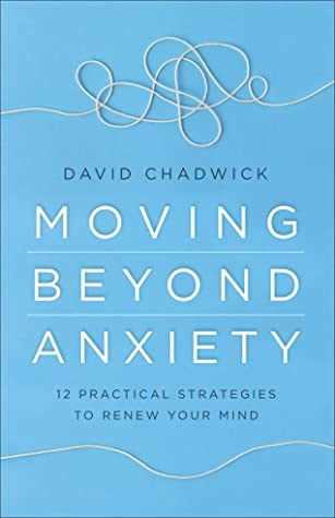 [PDF] [EPUB] Moving Beyond Anxiety: 12 Practical Strategies to Renew Your Mind Download by David Chadwick