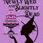 [PDF] [EPUB] Newly Wed and Slightly Dead (A Touch of Magic Mysteries #1) Download