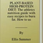 [PDF] [EPUB] PLANT-BASED HIGH-PROTEIN DIET: The athletes nutrition guide with easy recipes to burn fat. How to use vegetable-based protein and boost energy for muscle growth and athletic performance improvement Download
