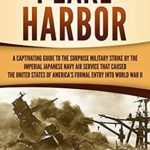 [PDF] [EPUB] Pearl Harbor: A Captivating Guide to the Surprise Military Strike by the Imperial Japanese Navy Air Service that Caused the United States of America's Formal Entry into World War II Download