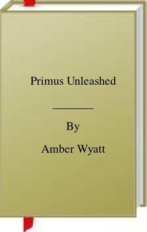 [PDF] [EPUB] Primus Unleashed Download by Amber Wyatt