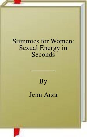 [PDF] [EPUB] Stimmies for Women: Sexual Energy in Seconds Download by Jenn Arza