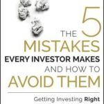 [PDF] [EPUB] The 5 Mistakes Every Investor Makes and How to Avoid Them: Getting Investing Right Download