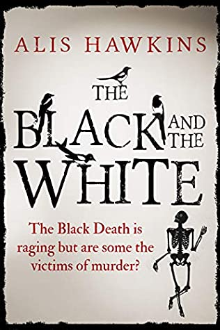 [PDF] [EPUB] The Black and the White: The Black Death is raging but are some the victims of murder? Download by Alis Hawkins