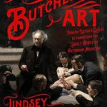 [PDF] [EPUB] The Butchering Art: Joseph Lister's Quest to Transform the Grisly World of Victorian Medicine Download