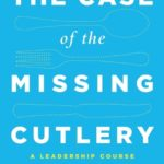 [PDF] [EPUB] The Case of the Missing Cutlery: A Leadership Course for the Rising Star Download