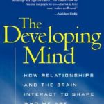 [PDF] [EPUB] The Developing Mind: How Relationships and the Brain Interact to Shape Who We Are Download