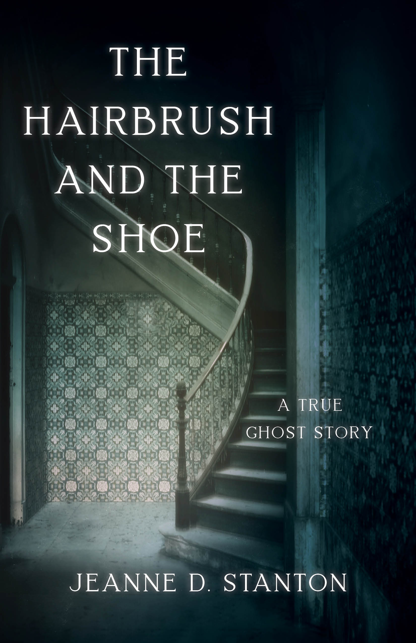 [PDF] [EPUB] The Hairbrush and the Shoe: A True Ghost Story Download by Jeanne D. Stanton
