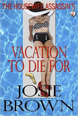 [PDF] [EPUB] The Housewife Assassin's Vacation to Die For (The Housewife Assassin, #5) Download by Josie Brown