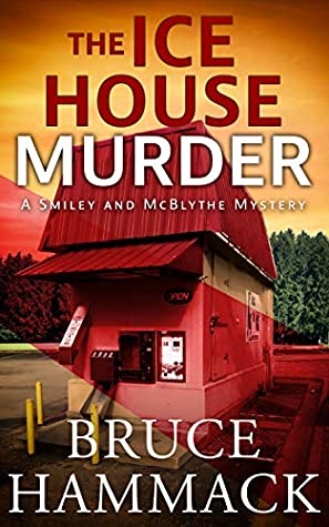 [PDF] [EPUB] The Ice House Murder (A Smiley and McBlythe Mystery #3) Download by Bruce Hammack