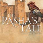 [PDF] [EPUB] The Pasha's Tale (Ottoman Cycle Book 4) Download
