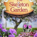 [PDF] [EPUB] The Skeleton Garden (Potting Shed Mystery, #4) Download