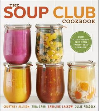 [PDF] [EPUB] The Soup Club Cookbook: Feed Your Friends, Feed Your Family, Feed Yourself Download by Courtney Allison