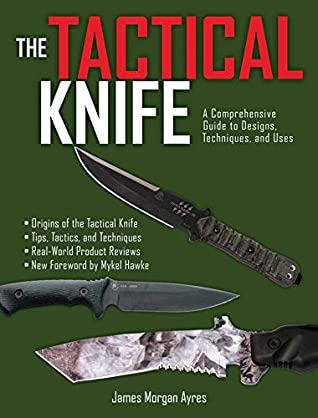 [PDF] [EPUB] The Tactical Knife: A Comprehensive Guide to Designs, Techniques, and Uses Download by James Morgan Ayres