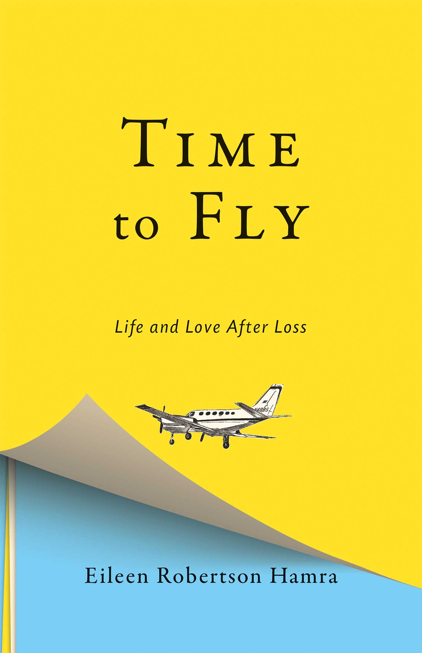 [PDF] [EPUB] Time to Fly: Life and Love After Loss Download by Eileen Robertson Hamra