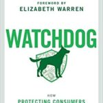 [PDF] [EPUB] Watchdog: How Protecting Consumers Can Save Our Families, Our Economy, and Our Democracy Download