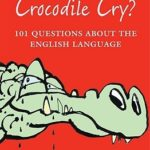 [PDF] [EPUB] What Made the Crocodile Cry?: 101 Questions about the English Language Download
