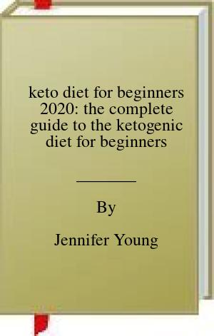 [PDF] [EPUB] keto diet for beginners 2020: the complete guide to the ketogenic diet for beginners Download by Jennifer Young