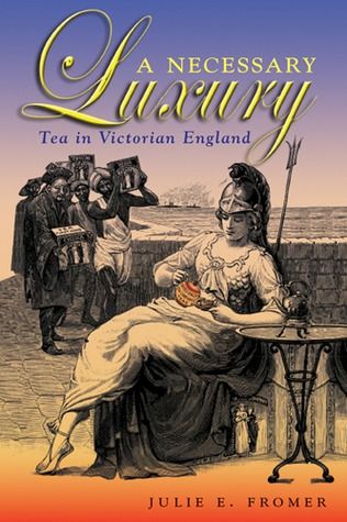 [PDF] [EPUB] A Necessary Luxury: Tea in Victorian England Download by Julie E. Fromer