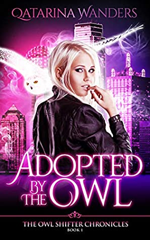 [PDF] [EPUB] Adopted by The Owl: The Owl Shifter Chronicles Book One Download by Qatarina Wanders