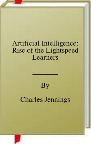 [PDF] [EPUB] Artificial Intelligence: Rise of the Lightspeed Learners Download by Charles Jennings