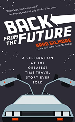 [PDF] [EPUB] Back From the Future: A Celebration of the Greatest Time Travel Story Ever Told Download by Brad Gilmore