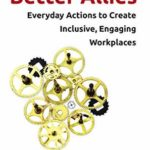 [PDF] [EPUB] Better Allies: Everyday Actions to Create Inclusive, Engaging Workplaces Download