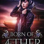 [PDF] [EPUB] Born of Aether: An Elemental Origins Novel: Volume 4 (The Elemental Origins Series) Download