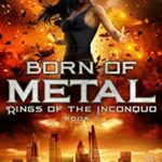 [PDF] [EPUB] Born of Metal: An Urban Fantasy Adventure (Rings of the Inconquo Book 1) Download