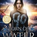 [PDF] [EPUB] Born of Water: An Elemental Origins Novel (The Elemental Origins Series) Download