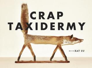 [PDF] [EPUB] Crap Taxidermy Download by Kat Su