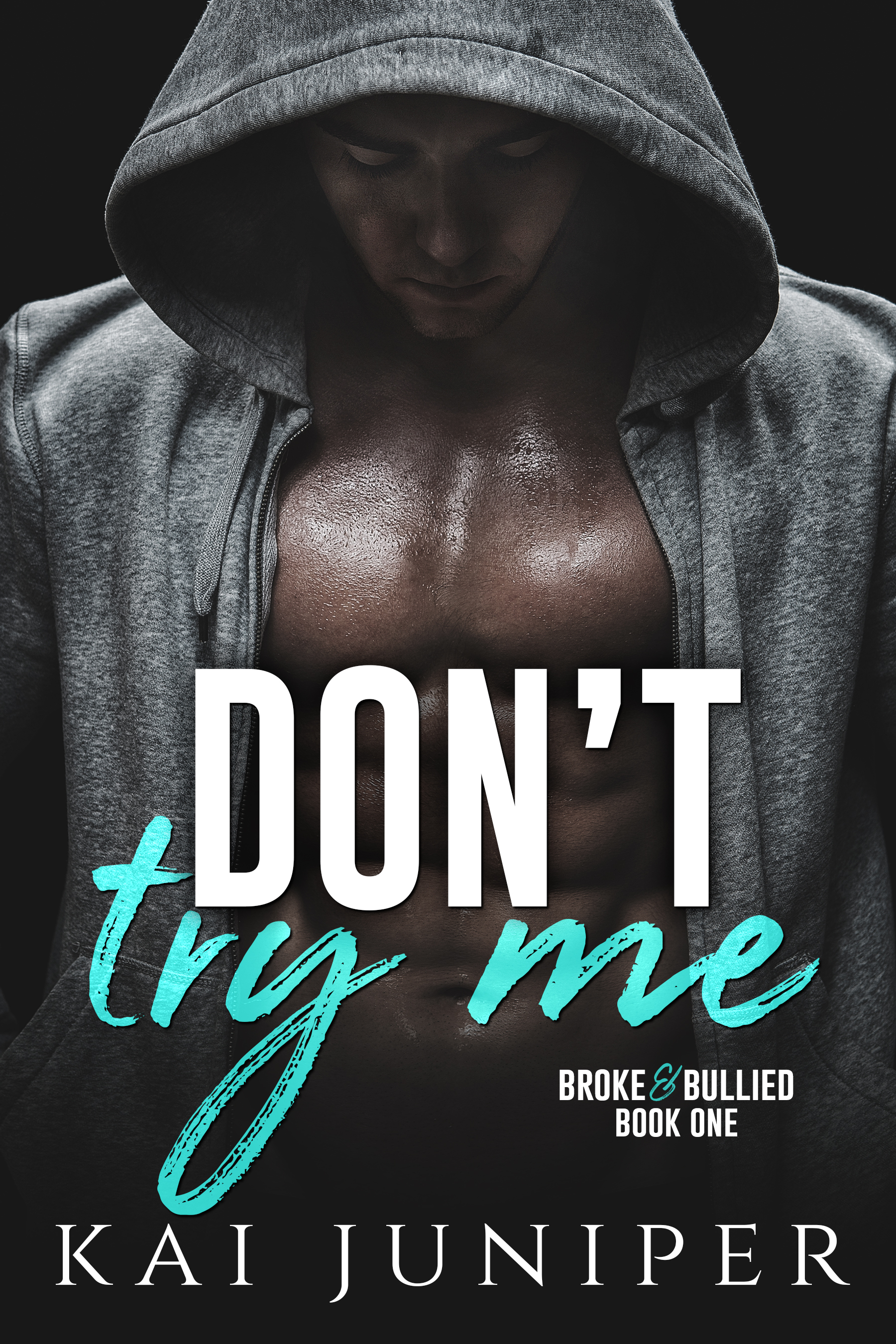 [PDF] [EPUB] Don't Try Me (Broke and Bullied, #1) Download by Kai Juniper