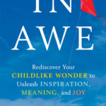 [PDF] [EPUB] In Awe: Rediscover Your Childlike Wonder to Unleash Inspiration, Meaning, and Joy Download