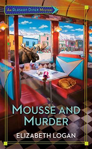 [PDF] [EPUB] Mousse and Murder (Alaskan Diner Mystery #1) Download by Elizabeth   Logan