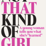 [PDF] [EPUB] Not That Kind of Girl: A Young Woman Tells You What She's Learned Download