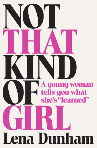 [PDF] [EPUB] Not That Kind of Girl: A Young Woman Tells You What She's Learned Download by Lena Dunham