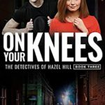 [PDF] [EPUB] ON YOUR KNEES: The Detectives of Hazel Hill – Book Three Download