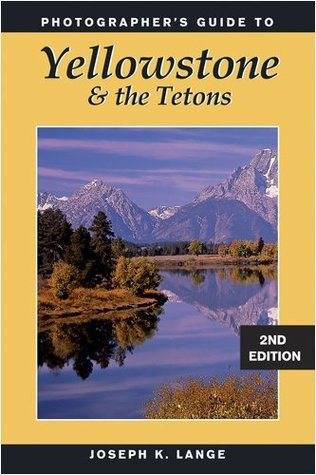 [PDF] [EPUB] Photographer's Guide to Yellowstone and the Tetons Download by Joseph K. Lange