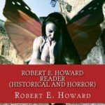 [PDF] [EPUB] Robert E. Howard Reader (Historical and Horror): Black Hound of Death, the Shadow of the Vulture, Black Talons and Cairn on the Headland Download