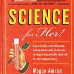 [PDF] [EPUB] Science…For Her!: A politically, scientifically, and anatomically incorrect textbook beautifully tailored for the female brain Download