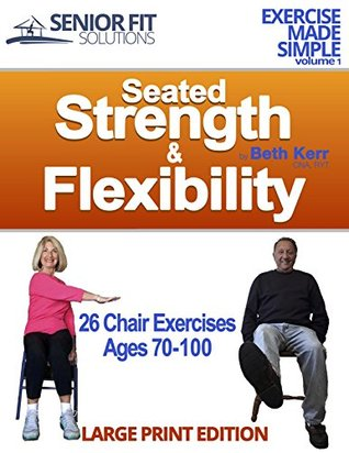 [PDF] [EPUB] Seated Strength and Flexibility: Exercise for Seniors 70-100 years old (Exercise Made Simple) Download by Beth Ann Kerr